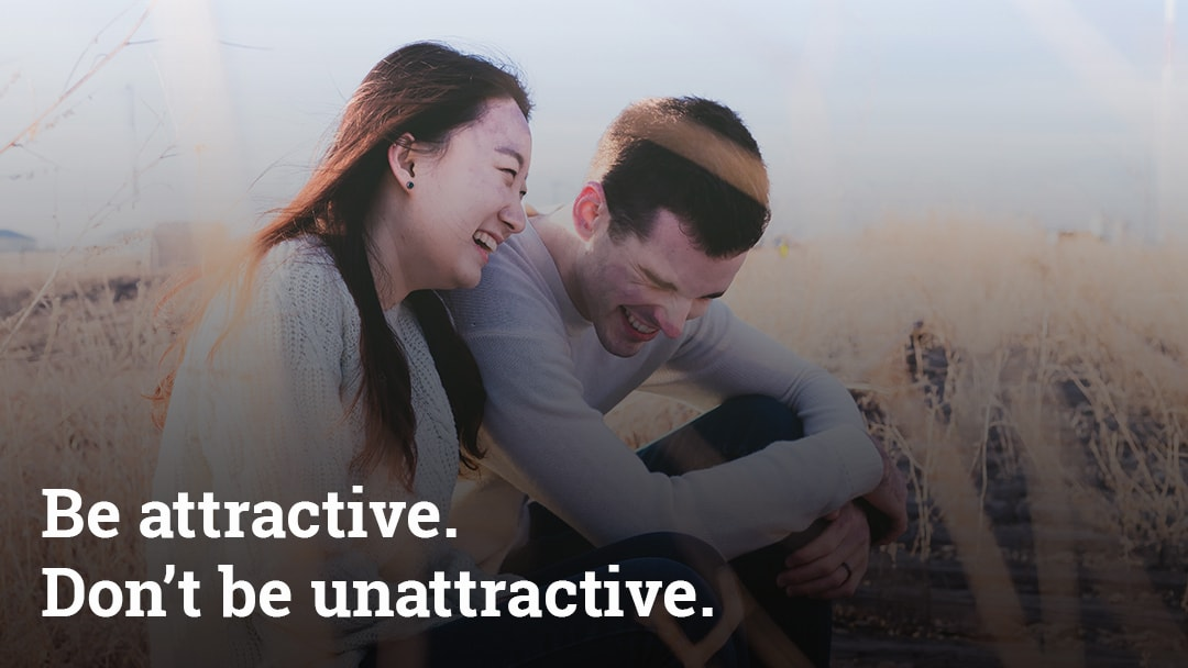 Be attractive. Don't be unattractive.